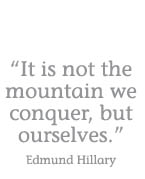It is not the mountain that we conquer, but ourselves.